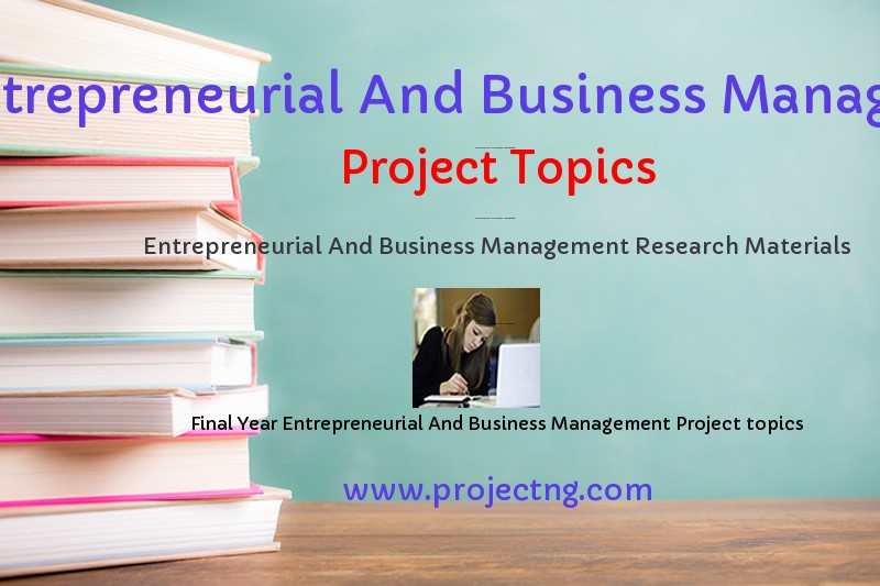 Entrepreneurial And Business Management Project Topics