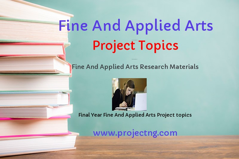 Fine And Applied Arts Project Topics