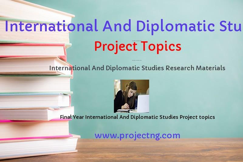 International And Diplomatic Studies Project Topics