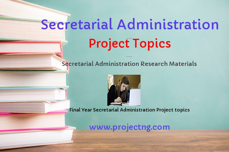 Secretarial Administration Project Topics