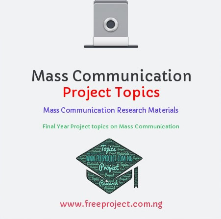 Mass Communication Project Topics In Nigeria